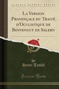 La Version Provençale du Traité d'Oculistique de Benvengut de Salern (Classic Reprint)