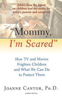 """Mommy, I'm Scared"": How TV and Movies Frighten Children and What We Can Do to Protect Them"