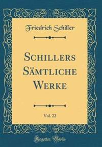 Schillers Sämtliche Werke, Vol. 22 (Classic Reprint)
