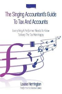 The Singing Accountant's Guide To Tax And Accounts: Everything a performer needs to know to keep the Tax Man happy