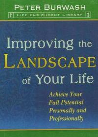Improving the Landscape of Your Life: Achieve Your Full Potential Personally and Professionally