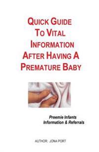 Quick Guide to Vital Information After Having a Premature Baby: Information & Referrals for Preemie Infants