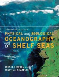 Introduction to the Physical and Biological Oceanography of Shelf Seas. John H. Simpson, Jonathan Sharples