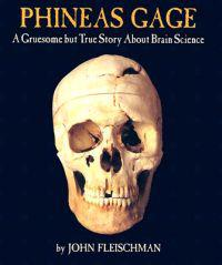 Phineas Gage: A Gruesome But True Story about Brain Science
