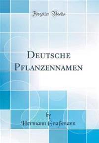 Deutsche Pflanzennamen (Classic Reprint)