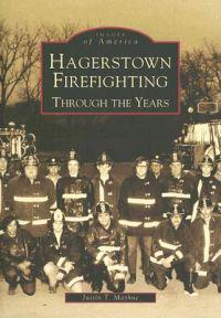 Hagerstown Firefighting:: Through the Years