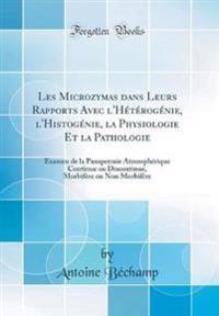 Les Microzymas dans Leurs Rapports Avec l'Hétérogénie, l'Histogénie, la Physiologie Et la Pathologie