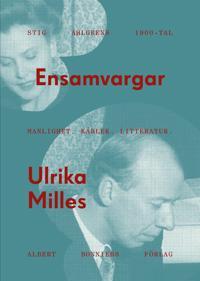 Ensamvargar : Stig Ahlgrens 1900-tal - manlighet, kärlek och litteratur