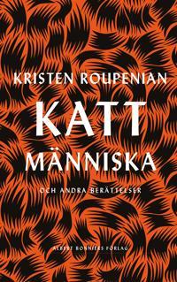 Kattmänniska : och andra berättelser - Kristen Roupenian pdf epub
