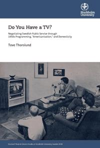 "Do You Have a TV? : Negotiating Swedish Public Service through 1950's Programming, ""Americanization,"" and Domesticity"