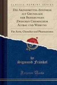 Die Arzneimittel-Synthese auf Grundlage der Beziehungen Zwischen Chemischem Aufbau und Wirkung