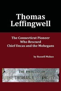 Thomas Leffingwell: The Connecticut Pioneer Who Rescued Chief Uncas and the Mohegans