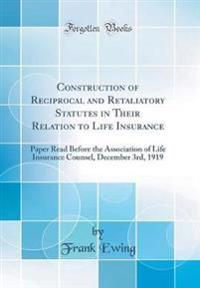 Construction of Reciprocal and Retaliatory Statutes in Their Relation to Life Insurance