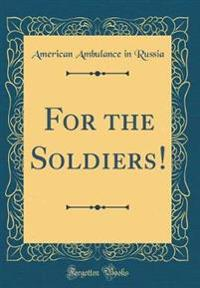 For the Soldiers! (Classic Reprint)