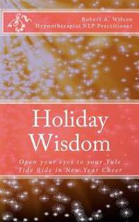 Holiday Wisdom: Open Your Eyes to Your Yule Tide Ride in New Year Cheer