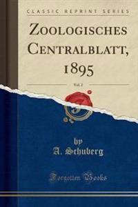 Zoologisches Centralblatt, 1895, Vol. 2 (Classic Reprint)