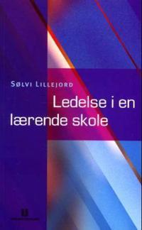Ledelse i en lærende skole - Sølvi Lillejord | Inprintwriters.org