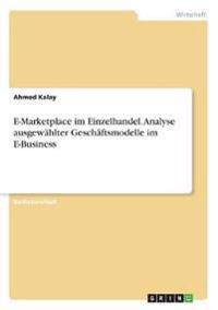 E-Marketplace im Einzelhandel. Analyse ausgewählter Geschäftsmodelle im E-Business