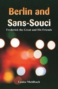Berlin and Sans-Souci: Frederick the Great and His Friends