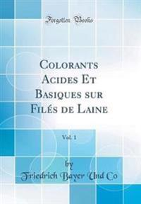 Colorants Acides Et Basiques sur Filés de Laine, Vol. 1 (Classic Reprint)
