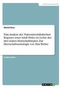 Eine Analyse des Nationalsozialistischen Regimes unter Adolf Hitler im Lichte der drei reinen Herrschaftstypen. Zur Herrschaftssoziologie von Max Weber