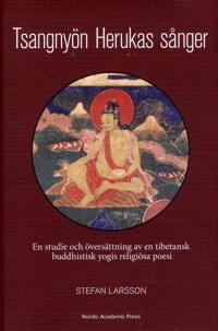 Tsangnyön Herukas sånger. En studie och översättning av en tibetansk buddhistisk yogis religiösa poesi