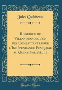 Rodrigue de Villandrando, l'un des Combattants pour l'Indépendance Française au Quinzième Siècle (Classic Reprint)
