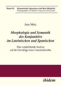 Morphologie Und Semantik Des Konjunktivs Im Lateinischen Und Spanischen. Eine Vergleichende Analyse Auf Der Grundlage Eines Literaturberichts