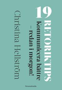 19 Retoriktips! : kommunicera bättre - redan i morgon!