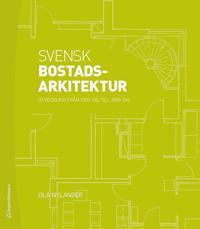 Svensk bostadsarkitektur : utveckling från 1800-tal till 2000-tal