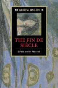 The Cambridge Companion to the Fin de Siecle