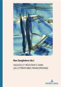 Sagesse Et Résistance Dans Les Littératures Francophones