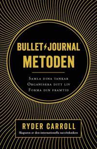 Bullet journal-metoden : samla dina tankar, organisera ditt liv, forma din