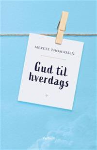 Gud til hverdags - Merete Thomassen | Inprintwriters.org