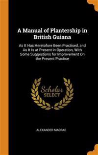 A MANUAL OF PLANTERSHIP IN BRITISH GUIAN
