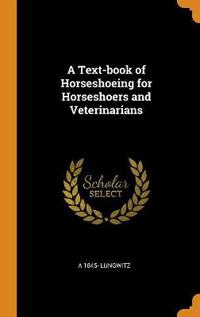 A Text-Book of Horseshoeing for Horseshoers and Veterinarians