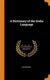 A DICTIONARY OF THE GREBO LANGUAGE