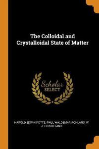 The Colloidal and Crystalloidal State of Matter