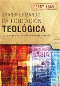 Transformando La Educaci n Teol gica