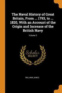 The Naval History of Great Britain, from ... 1793, to ... 1820, with an Account of the Origin and Increase of the British Navy; Volume 3
