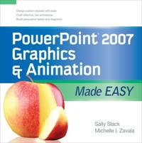 PowerPoint 2007 Graphics & Animation Made Easy