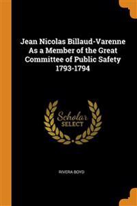 Jean Nicolas Billaud-Varenne As a Member of the Great Committee of Public Safety 1793-1794