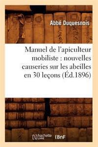 Manuel de l'Apiculteur Mobiliste: Nouvelles Causeries Sur Les Abeilles En 30 Le�ons (�d.1896)