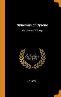 Synesius of Cyrene: His Life and Writings