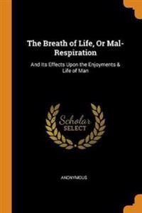 The Breath of Life or Mal-Respiration