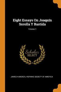 Eight Essays on Joaqu n Sorolla Y Bastida; Volume 1