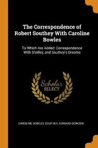 The Correspondence of Robert Southey with Caroline Bowles