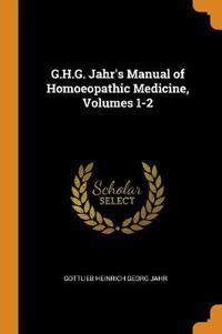 G.H.G. Jahr's Manual of Homoeopathic Medicine, Volumes 1-2