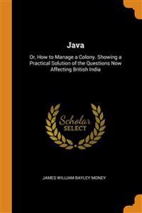 JAVA: OR, HOW TO MANAGE A COLONY. SHOWIN