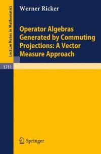 Operator Algebras Generated by Commuting Projections: A Vector Measure Approach